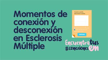 Mis momentos de conexión y desconexión en Esclerosis Múltiple